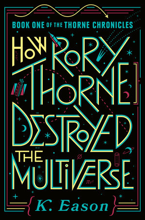 How Rory Thorne Destroyed the Multiverse by K. Eason