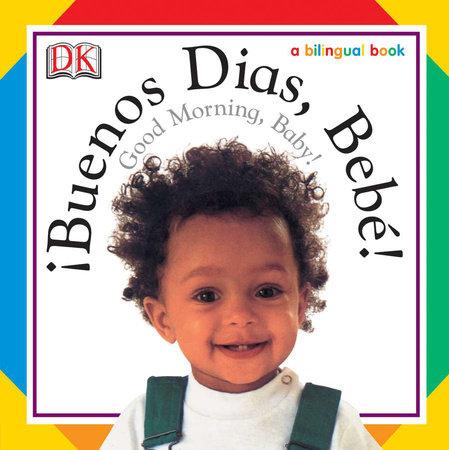 Buenos Dias, Bebe! / Good Morning, Baby! by DK
