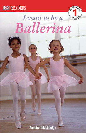 DK Readers L1: I Want to Be a Ballerina by Annabel Blackledge