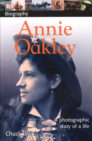 DK Biography: Annie Oakley by Chuck Wills