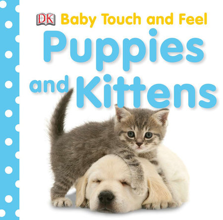 Baby Touch and Feel: Puppies and Kittens by DK