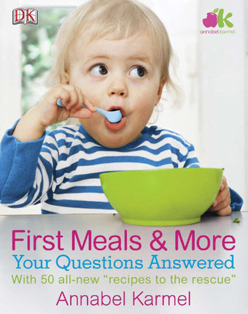 First Meals And More: Your Questions Answered by Annabel Karmel and Karen Sullivan