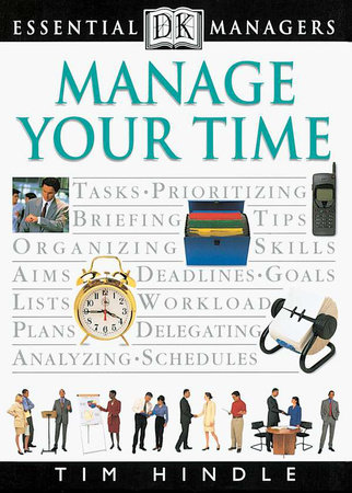 DK Essential Managers: Manage Your Time by Tim Hindle