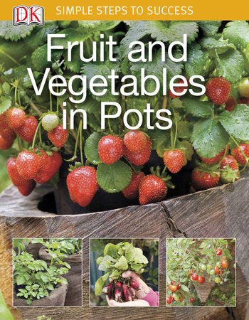 Simple Steps to Success: Fruit and Vegetables in Pots by DK