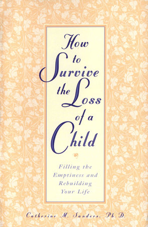 How to Survive the Loss of a Child by Catherine Sanders