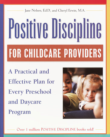 Positive Discipline for Childcare Providers by Jane Nelsen, Ed.D. and Cheryl Erwin, M.A.