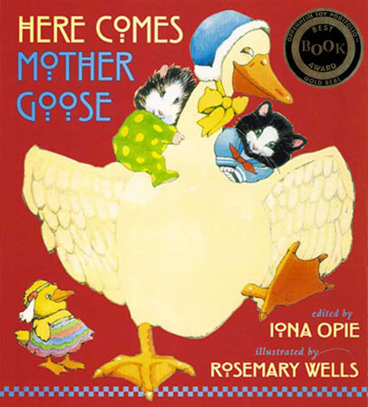 Here Comes Mother Goose by Edited by Iona Opie; Illustrated by Rosemary Wells