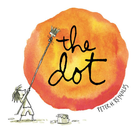 The Dot by Peter H. Reynolds; Illustrated by Peter Reynolds