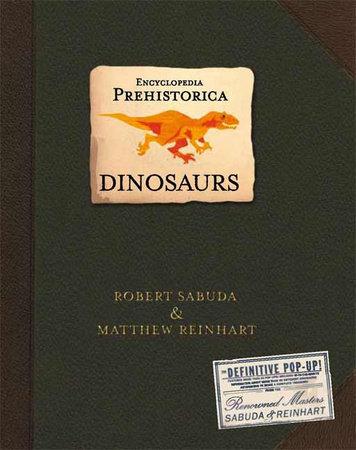 Encyclopedia Prehistorica Dinosaurs Pop-Up by Robert Sabuda and Matthew Reinhart