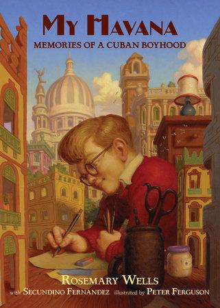 My Havana by Rosemary Wells and Secundino Fernandez