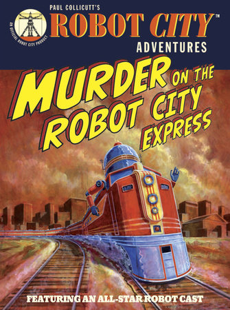 Murder on the Robot City Express by Paul Collicutt