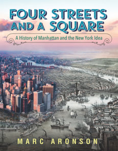 Four Streets and a Square: A History of Manhattan and the New York Idea
