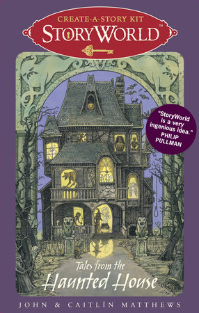 StoryWorld: Tales from the Haunted House by John and Caitlin Matthews |  PenguinRandomHouse com: Books