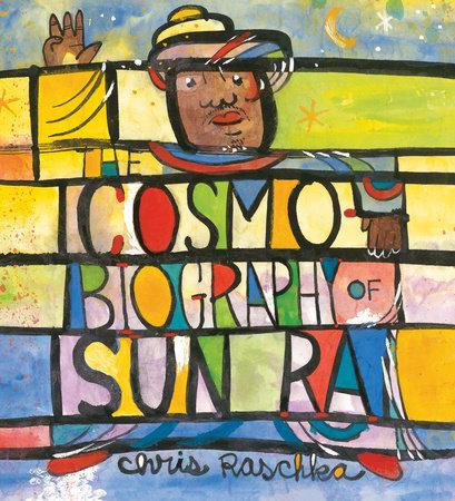 The Cosmobiography of Sun Ra by Chris Raschka