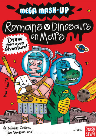 Mega Mash-Up: Romans vs. Dinosaurs on Mars by Nikalas Catlow and Tim Wesson