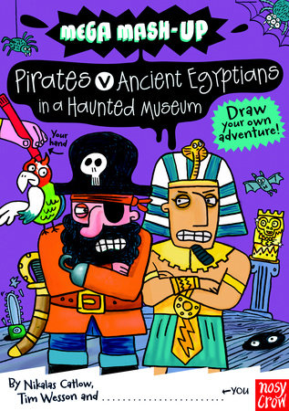 Mega Mash-Up: Ancient Egyptians vs. Pirates in a Haunted Museum by Nikalas Catlow and Tim Wesson