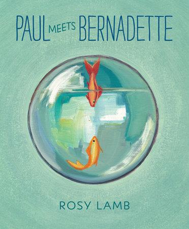 Paul Meets Bernadette by Rosy Lamb