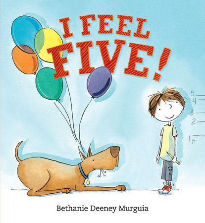 I Feel Five! by Bethanie Deeney Murguia