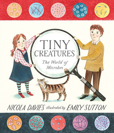 Tiny Creatures: The World of Microbes by Nicola Davies