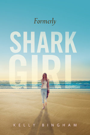 Formerly Shark Girl by Kelly Bingham