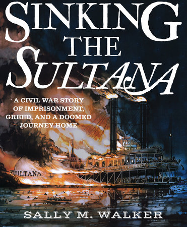Sinking the Sultana by Sally M. Walker