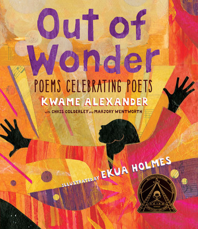 Out of Wonder: Poems Celebrating Poets by Kwame Alexander, Chris Colderley and Marjory Wentworth