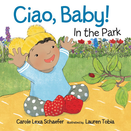 Ciao, Baby! In the Park by Carole Lexa Schaefer
