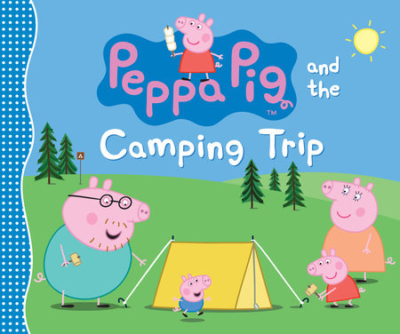 Peppa Pig and the Camping Trip by Candlewick Press