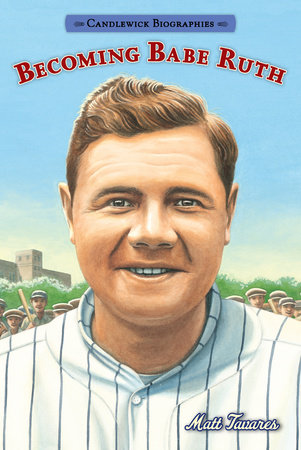 Becoming Babe Ruth: Candlewick Biographies by Matt Tavares