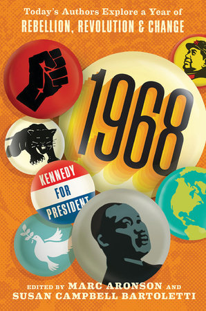 1968: Today's Authors Explore a Year of Rebellion, Revolution, and Change by