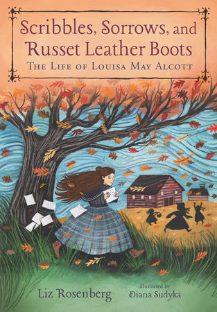 Scribbles, Sorrows, and Russet Leather Boots: The Life of Louisa May Alcott by Liz Rosenberg
