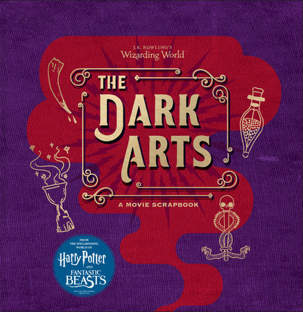 J.K. Rowling's Wizarding World: The Dark Arts: A Movie Scrapbook by Jody Revenson
