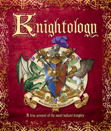 Knightology: A True Account of the Most Valiant Knights by Dugald A. Steer
