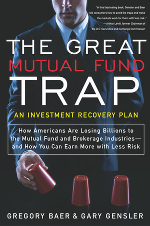 The Great Mutual Fund Trap by Gregory Baer and Gary Gensler