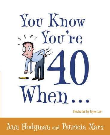 You Know You're 40 When... by Ann Hodgman and Patricia Marx