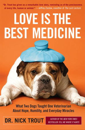 Love Is the Best Medicine by Dr. Nick Trout