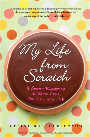 My Life from Scratch by Gesine Bullock-Prado