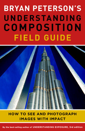 Bryan Peterson's Understanding Composition Field Guide by Bryan Peterson