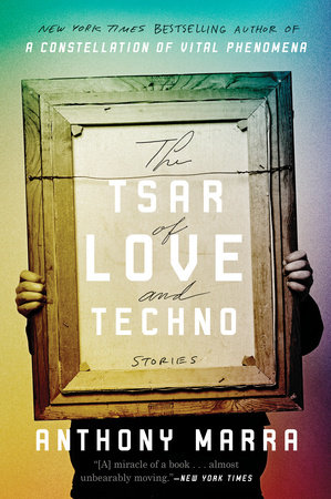 The Tsar Of Love And Techno By Anthony Marra 9780770436452 Penguinrandomhouse Com Books