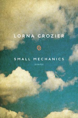 Small Mechanics by Lorna Crozier