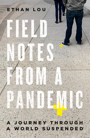 Field Notes from a Pandemic by Ethan Lou