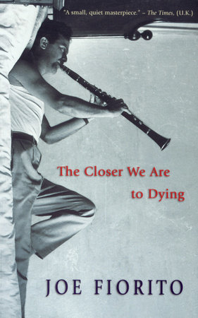 The Closer We Are to Dying by Joe Fiorito
