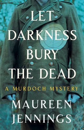 Let Darkness Bury the Dead by Maureen Jennings