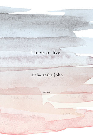 I have to live by Aisha Sasha John