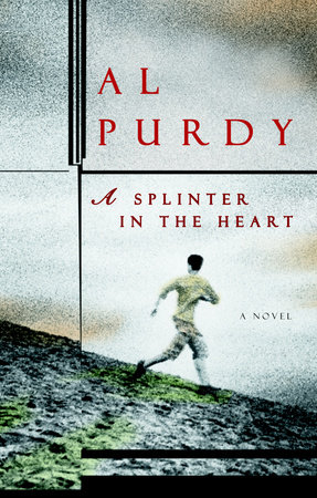 A Splinter in the Heart by Al Purdy