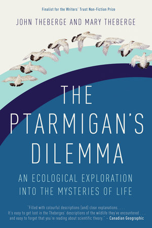 The Ptarmigan's Dilemma by John Theberge and Mary Theberge