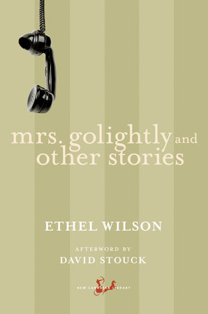 Mrs. Golightly and Other Stories by Ethel Wilson