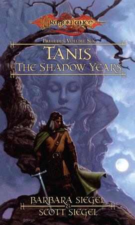 Tanis the Shadow Years by Barbara Siegel and Scott Siegel