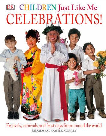 Children Just Like Me: Celebrations! by Anabel Kindersley and Barnabas Kindersley