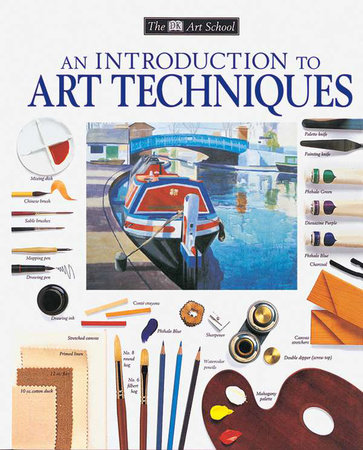 DK Art School: An Introduction to Art Techniques by DK Publishing